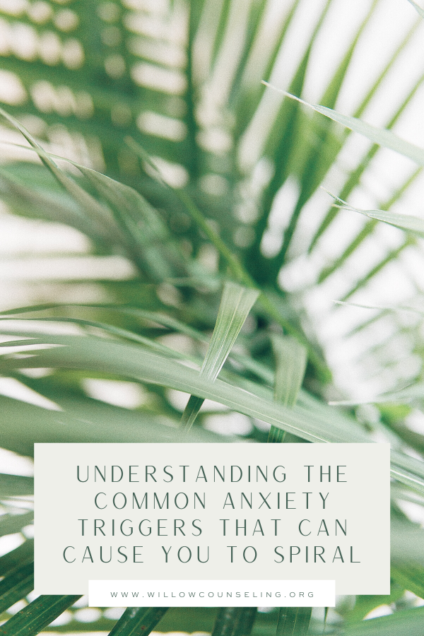 anxiety triggers, what triggers anxiety, anxiety causes, what causes anxiety - - Willow Counseling provides individual, group, and EMDR counseling services for anxiety, trauma, sexual assault and compassion fatigue in Nashville, TN